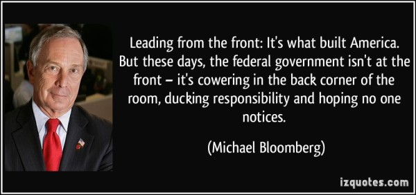 quote-leading-from-the-front-it-s-what-built-america-but-these-days-the-federal-government-isn-t-at-michael-bloomberg-211852